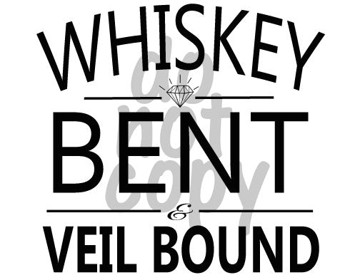 Whiskey Bent and Veil Bound - Dye Sub Heat Transfer Sheet