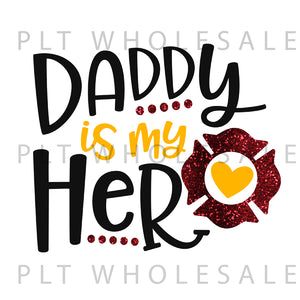 Daddy Is My Hero Firefighter - Dye Sub Heat Transfer Sheet