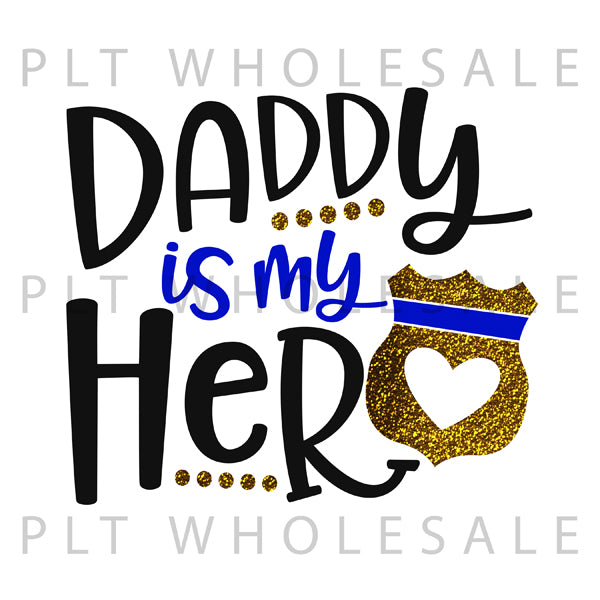 Daddy Is My Hero Police - Dye Sub Heat Transfer Sheet