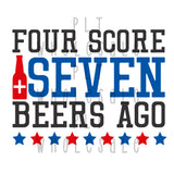 Four Score and Seven Beers Ago - Dye Sub Heat Transfer Sheet