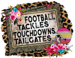 Football Tackles Touchdowns Tailgates - Dye Sub Heat Transfer Sheet