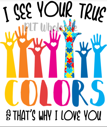 I See Your True Colors - Dye Sub Heat Transfer Sheet