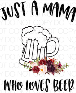 Just a mama who loves beer - Dye Sub Heat Transfer Sheet
