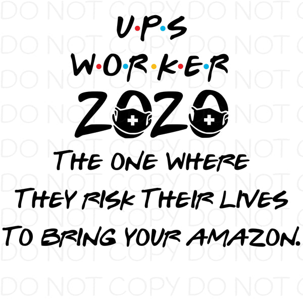 UPS Worker The one where they risk their lives to bring your amazon - Dye Sub Heat Transfer Sheet