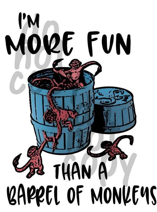 I'm more fun than a barrel of monkeys - Dye Sub Heat Transfer Sheet