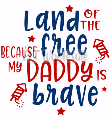 Land of the Free Because My Daddy is Brave - Dye Sub Heat Transfer Sheet