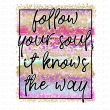 Follow your soul it knows the way - HTV Transfer