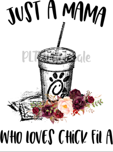 Just a Mama Who Loves Chick Fil A - Dye Sub Heat Transfer Sheet
