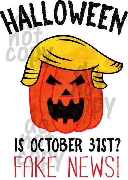 Halloween is October 31st Fake News - Dye Sub Heat Transfer Sheet