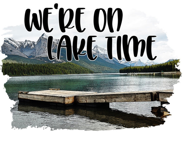 We're on Lake Time - Dye Sub Heat Transfer Sheet