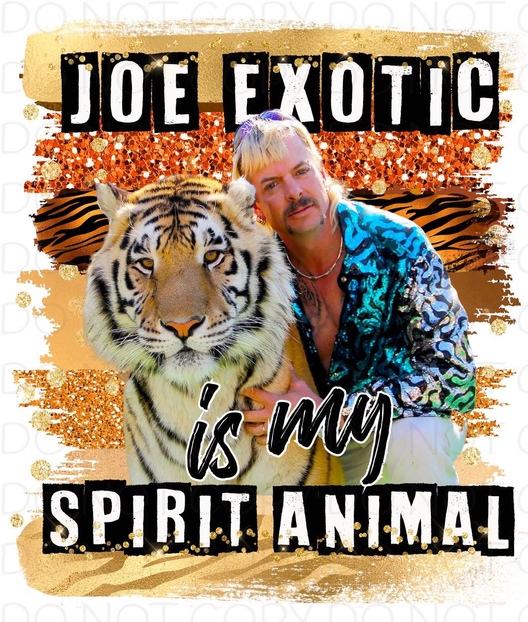 Joe Exotic is my spirit animal - Dye Sub Heat Transfer Sheet