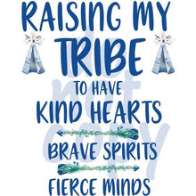 Raising my tribe to have kind hearts brave spirits fierce minds - Dye Sub Heat Transfer Sheet