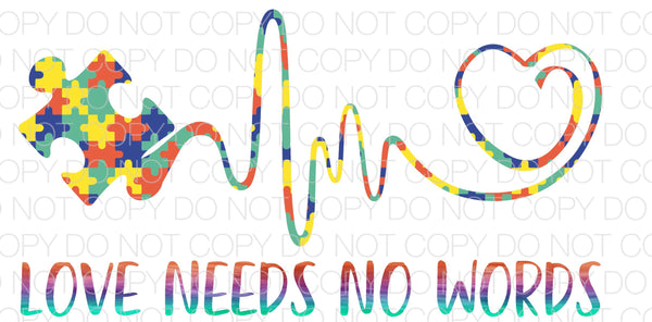Love Needs No Words Autism - Dye Sub Heat Transfer Sheet