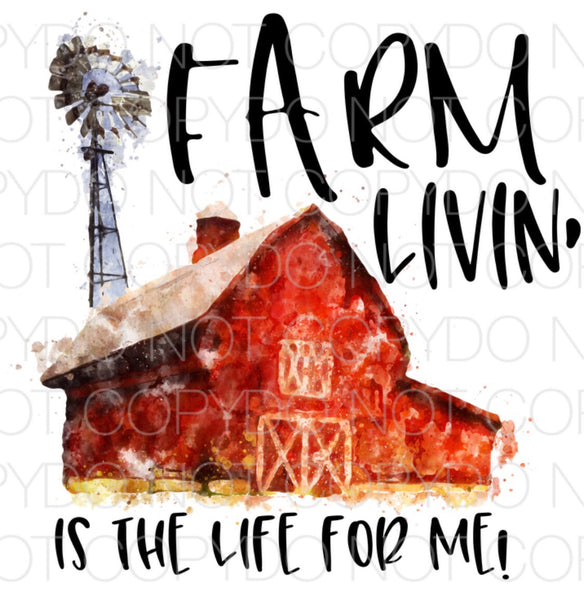 Farm Livin Is The Life For Me - Dye Sub Heat Transfer Sheet