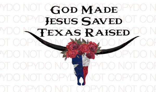 God Made Jesus Saved Texas Raised - Dye Sub Heat Transfer Sheet