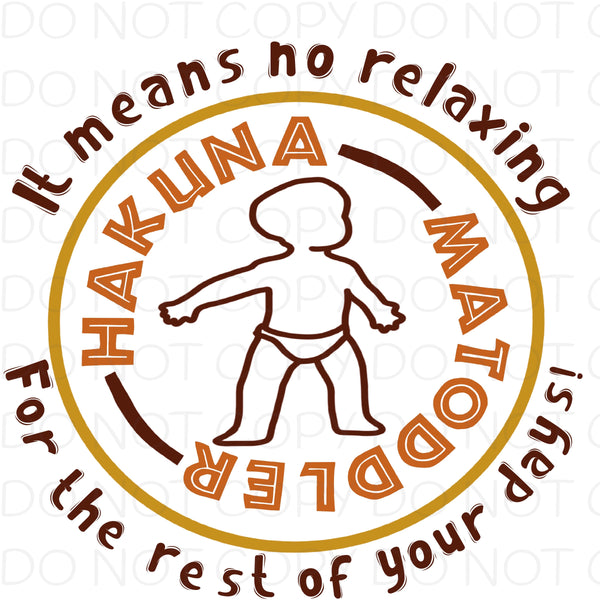 Hakuna Matoddler it means no relaxing for the rest of your days - Dye Sub Heat Transfer Sheet