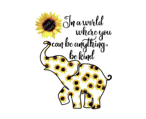 In a world where you can be anything be kind elephant - Dye Sub Heat Transfer Sheet