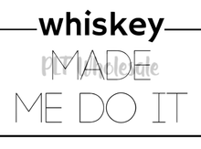 Whiskey Made Me Do It - Dye Sub Heat Transfer Sheet