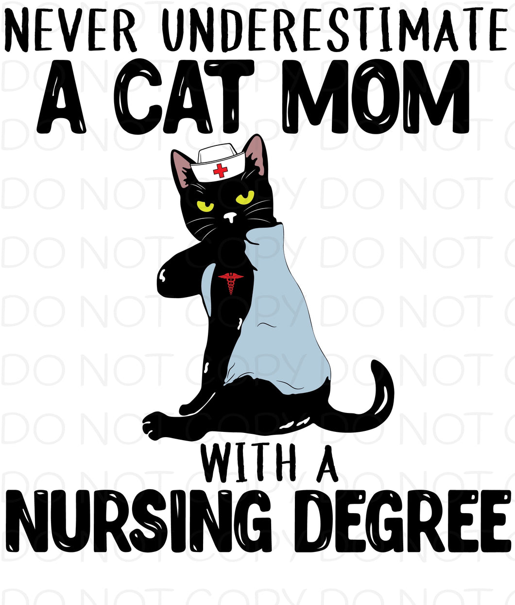 Never underestimate a cat mom with a nursing degree - Dye Sub Heat Transfer Sheet