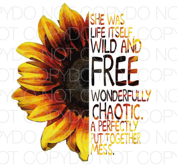 She was life itself wild and free sunflower - Dye Sub Heat Transfer Sheet