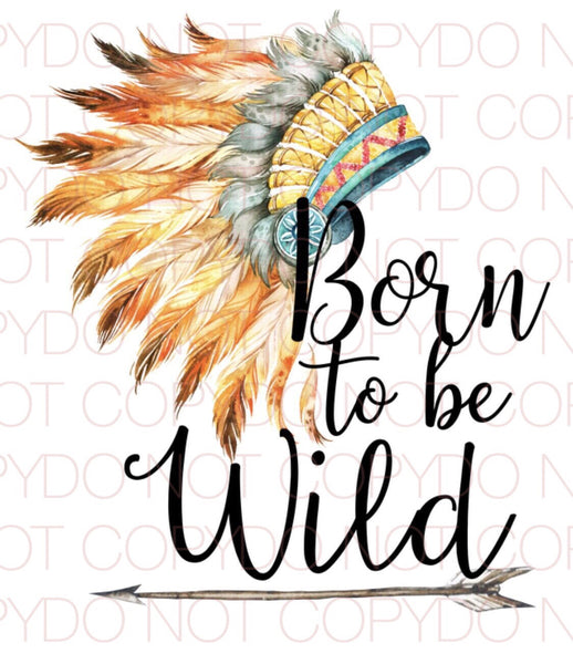 Born to be wild - Dye Sub Heat Transfer Sheet
