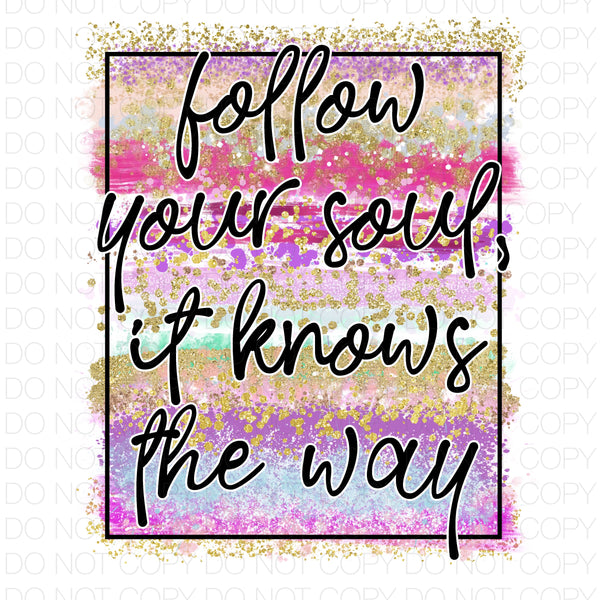 Follow your soul it knows the way - Dye Sub Heat Transfer Sheet