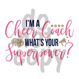 I'm a cheer coach what's your super power - Dye Sub Heat Transfer Sheet