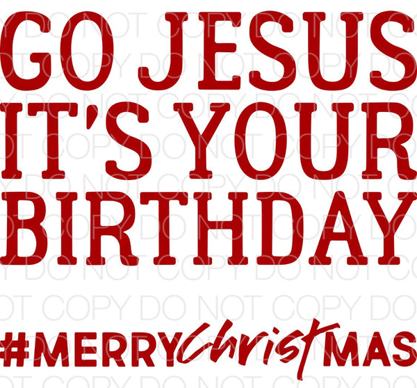 Go Jesus It's Your Birthday - Dye Sub Heat Transfer Sheet