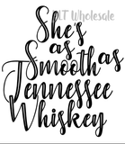 She's As Smooth As Tennessee Whiskey - Dye Sub Heat Transfer Sheet