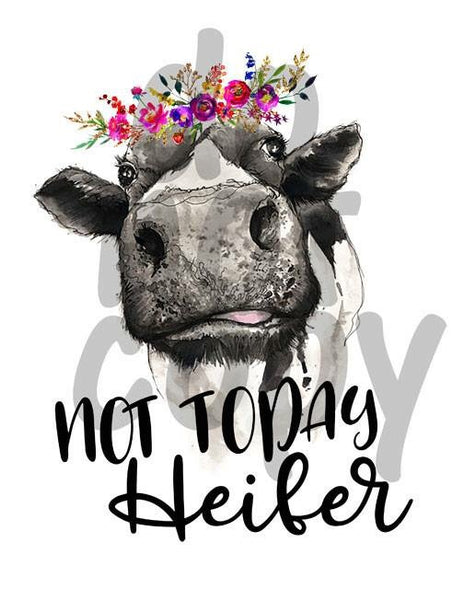 Not Today Heifer - Dye Sub Heat Transfer Sheet