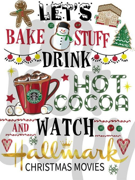 Let's Bake Stuff Drink Hot Cocoa and Watch Christmas Movies - Dye Sub Heat Transfer Sheet