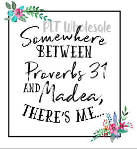 Somewhere Between Proverbs 31 and Madea There's Me - Dye Sub Heat Transfer Sheet