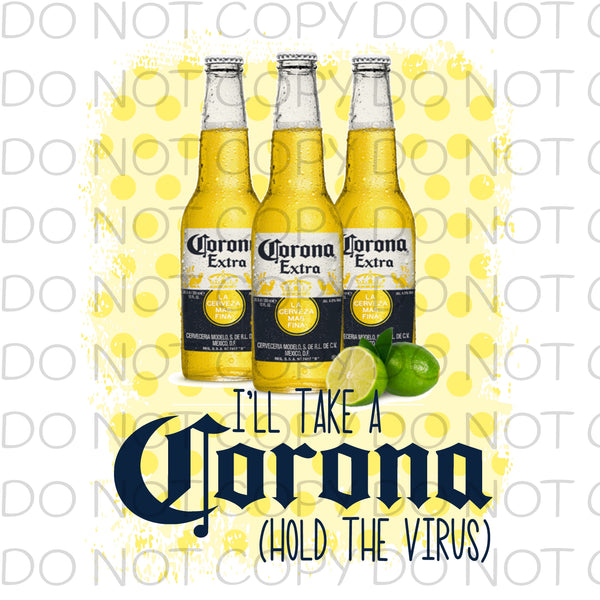 I'll take a Corona hold the virus - Dye Sub Heat Transfer Sheet