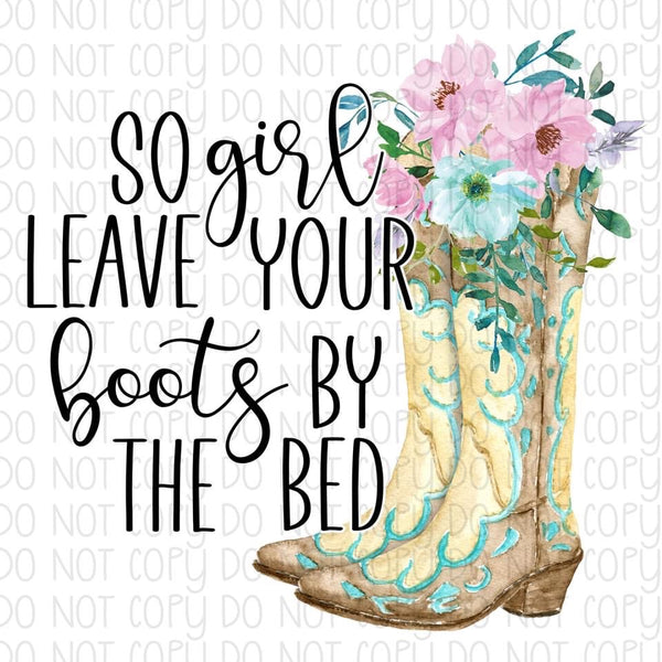 So girl leave your boots by the bed - HTV Transfer