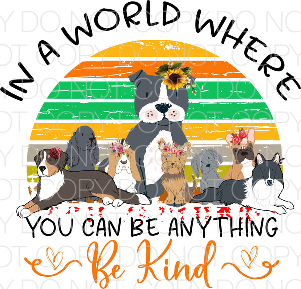 In a world where you can be anything be kind dog floral - Dye Sub Heat Transfer Sheet