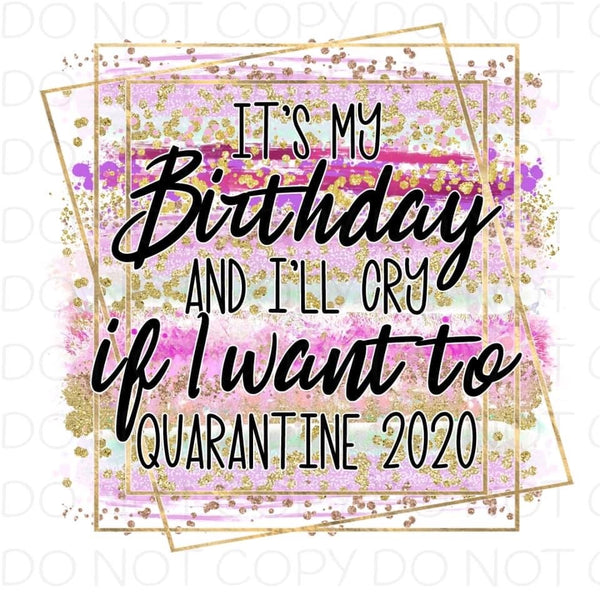It's my birthday and I'll cry if I want to quarantine 2020 - HTV Transfer