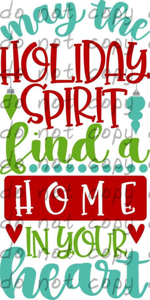 May the holiday spirit find a home in your heart - Dye Sub Heat Transfer Sheet