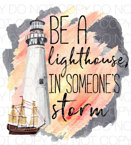 Be a lighthouse in someone's storm - Dye Sub Heat Transfer Sheet
