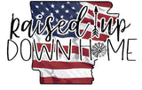 Raised Up Down Home Arkansas - Dye Sub Heat Transfer Sheet
