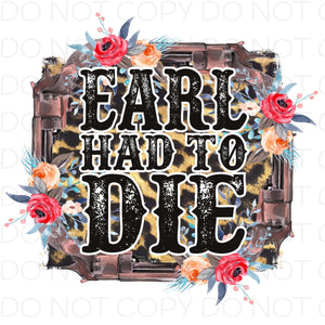 Earl has to die - Dye Sub Heat Transfer Sheet