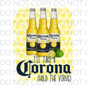 I'll take a Corona hold the virus - HTV Transfer
