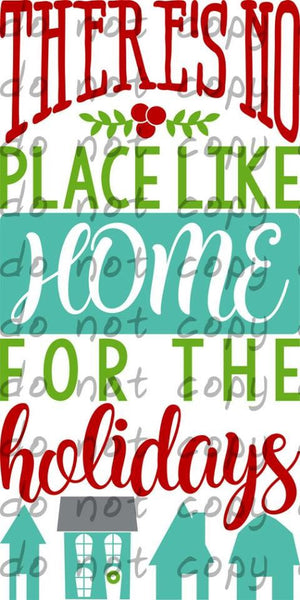 There's no place like home for the holidays - Dye Sub Heat Transfer Sheet