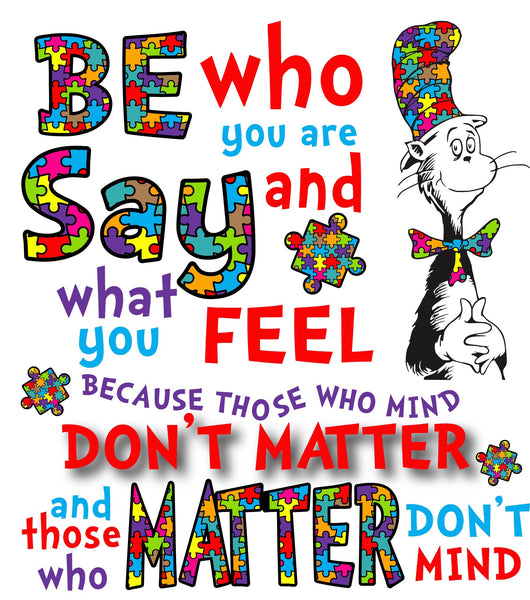 Be Who You Are and Say What You Feel Autism - Dye Sub Heat Transfer Sheet