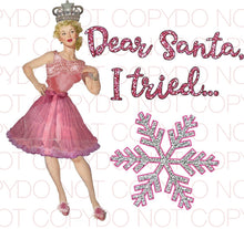 Dear Santa I Tried - Dye Sub Heat Transfer Sheet