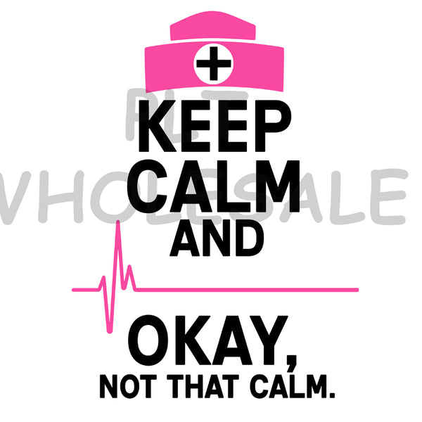Keep Calm and Okay Not That Calm - Dye Sub Heat Transfer Sheet