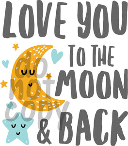 Love you to the moon and back - Dye Sub Heat Transfer Sheet