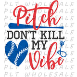 Pitch Don't Kill My Vibe - Dye Sub Heat Transfer Sheet