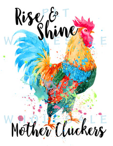 Rise and Shine Mother Cluckers - Dye Sub Heat Transfer Sheet