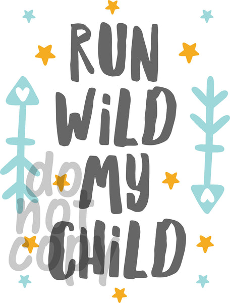 Run Wild My Child - Dye Sub Heat Transfer Sheet