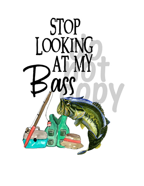 Stop Looking at my bass - Dye Sub Heat Transfer Sheet